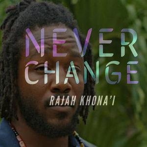 RAJAH KHONA'I - Never Change
