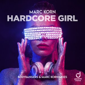 MARC KORN - Hardcore Girl (Bodybangers & Marc Korn Remixes)