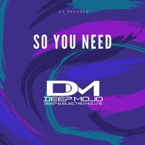DEEP MOJO - So You Need