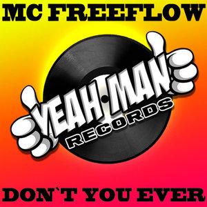 MC FREEFLOW - DON'T YOU EVER!