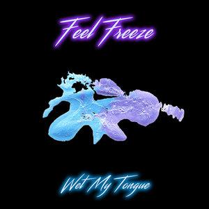 FEEL FREEZE - Wet My Tongue
