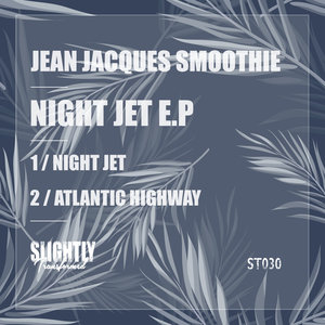 JEAN JACQUES SMOOTHIE - Night Jet EP