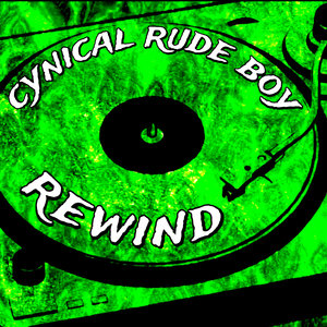 CYNICAL RUDE BOY - Rewind