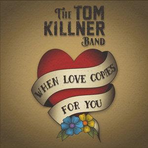 TOM KILLNER - When Love Comes For You