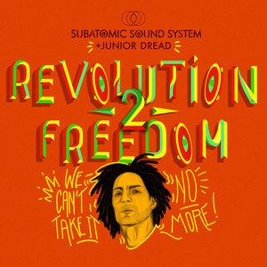 SUBATOMIC SOUND SYSTEM & JUNIOR DREAD - Revolution 2 Freedom