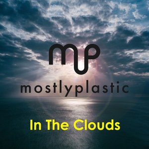 MOSTLYPLASTIC - In The Clouds (Radio Edit)