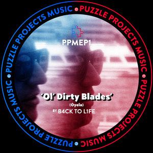 B4CK TO L1FE - Ol' Dirty Blades (Oyela)