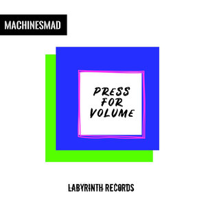 MACHINESMAD - Press For Volume