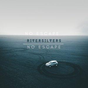 RIVERSILVERS - No Escape