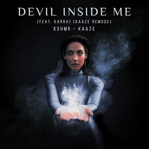 KSHMR/KAAZE feat KARRA - Devil Inside Me