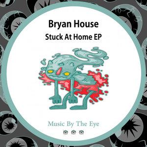 BRYAN HOUSE - Stuck At Home EP