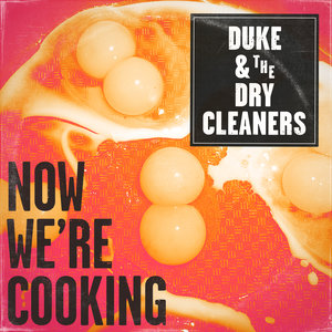DUKE & THE DRY CLEANERS - Now We're Cooking
