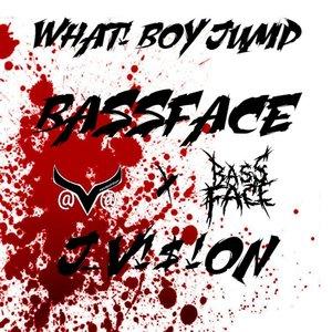 BASSFACE & J_V!$!0N - What! Boy Jump VIP