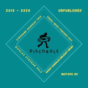 NICOLAS STEPHAN SOLO/STEPHANE HOAREAU TRIO/SIBIEL/KASSAP/CHAROLLES/BERJEAUT/GIRARD - DISCOBOLE RECORDS MIXTAPE#3 2010-2020 UNPUBLISHED