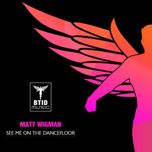 MATT WIGMAN - See Me On The Dancefloor
