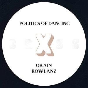 POLITICS OF DANCING/OKAIN/ROWLANZ - Politics Of Dancing X Okain & Rowlanz