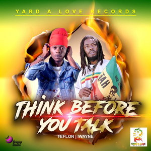 TEFLON & IWAYNE - Think Before You Talk