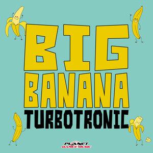 TURBOTRONIC - Big Banana