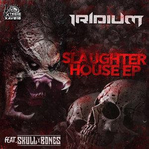 IRIDIUM & SKULL X BONES - Slaughter House EP