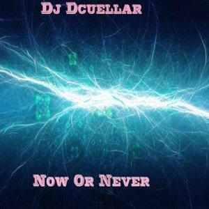 DJ DCUELLAR - Now Or Never