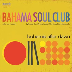THE BAHAMA SOUL CLUB - Bohemia After Dawn