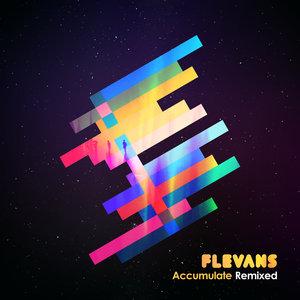 FLEVANS - Accumulate (Remixed)