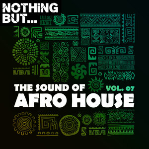 VARIOUS - Nothing But... The Sound Of Afro House Vol 07