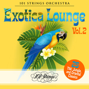 101 STRINGS ORCHESTRA - Exotica Lounge/25 Tiki, Jungle, And Oriental Classics Vol 2
