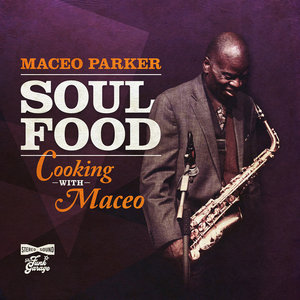 MACEO PARKER - Soul Food/Cooking With Maceo