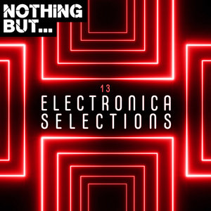 VARIOUS - Nothing But... Electronica Selections Vol 13