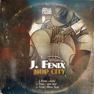 J FENIX - Bop City EP
