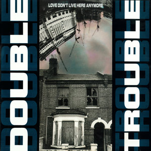 DOUBLE TROUBLE - Love Don't Live Here Anymore/Do Your Thing
