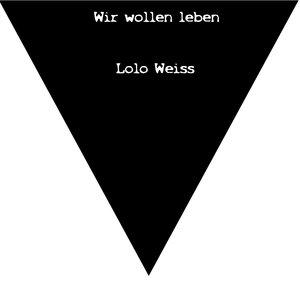 LOLO WEISS - Wir Wollen Leben