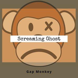 GAP MONKEY - Screaming Ghost