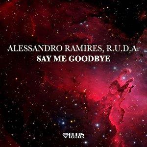 ALESSANDRO RAMIRES & R.U.D.A. - Say Me Good Bye