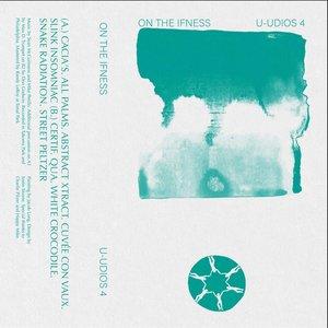 ON THE IFNESS - U-Udios 4