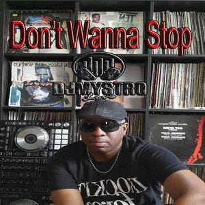 DJ MYSTRO LOVE - Don't Wanna Stop