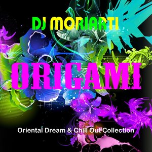 DJ MORIARTI - Origami: Oriental Dream & Chill Out Collection