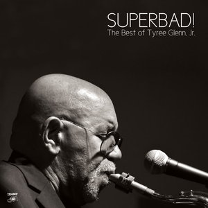 TYREE GLENN JR - Superbad! The Best Of Tyree Glenn Jr.