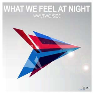 WAY/TWO/SIDE - What We Feel At Night
