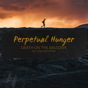 DEATH ON THE BALCONY - Perpetual Hunger