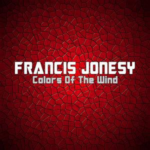 FRANCIS JONESY - Colors Of The Wind