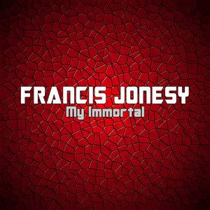 FRANCIS JONESY - My Immortal