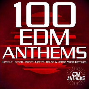 VARIOUS - 100 EDM Anthems (Best Of Techno, Trance, Electro, House & Dance Music Remixes)