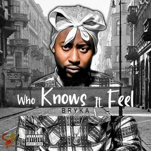BRYKA - Who Knows It Feel (Explicit)