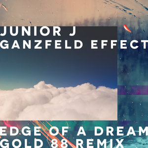 JUNIOR J & GANZFELD EFFECT - Edge Of A Dream