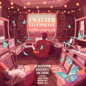 CLOUDCHORD/BIROCRATIC/IAN EWING feat LOUIS FUTON/MARTIN VOGT/DOMINIC LALLI - Twitter Telephone