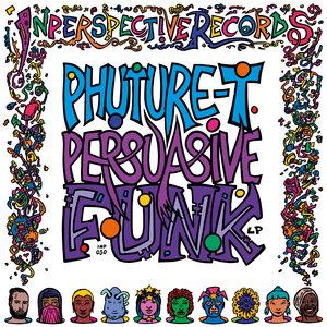 PHUTURE T - Persuasive Funk