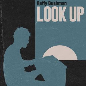 RAFFY BUSHMAN - Look Up
