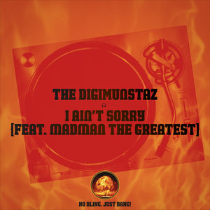 THE DIGIMUNSTAZ feat MADMAN THE GREATEST - I Ain't Sorry
